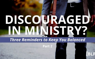 Discouraged in Ministry? Three Reminders to Keep You Balanced (Part 2)