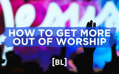 How to Get More Out of Worship