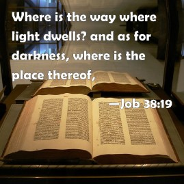 """Image result for Where is the way where light dwelleth"""""""