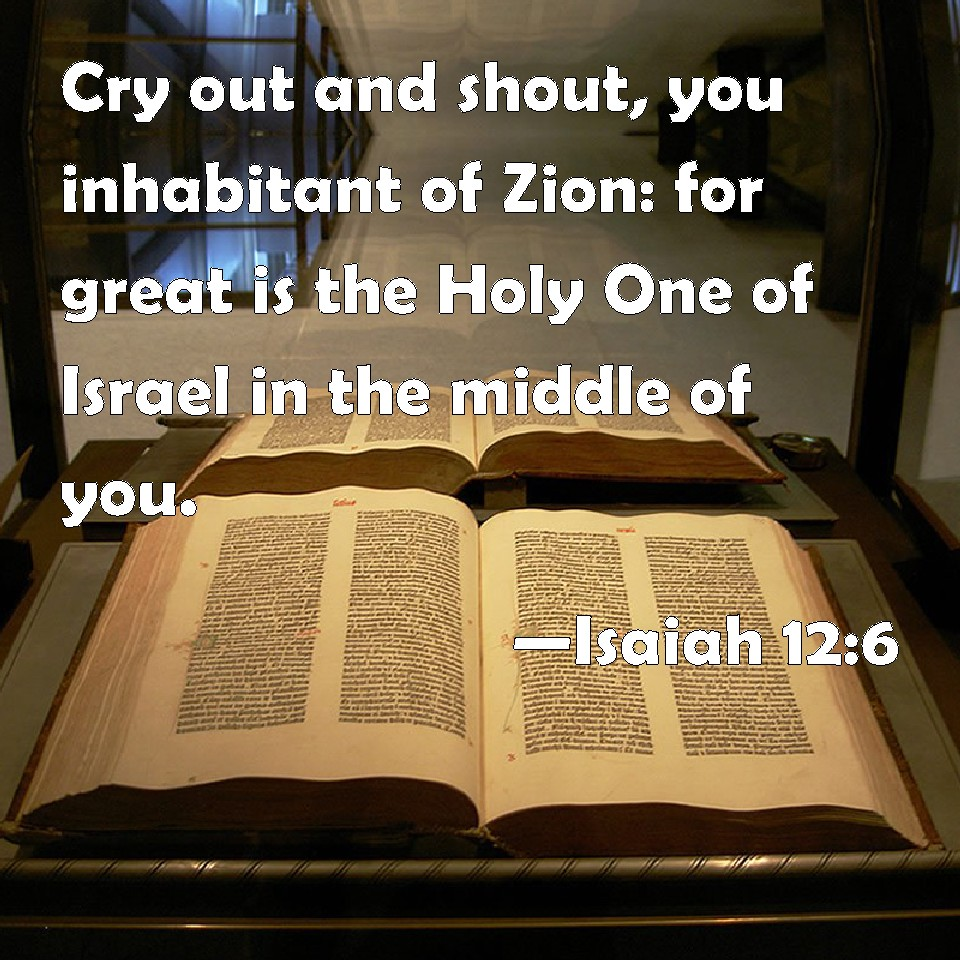 Image result for 6 Cry out and shout, thou inhabitant of Zion: for great is the Holy One of Israel in the midst of thee.