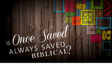 The Bible on Once Saved Always Saved