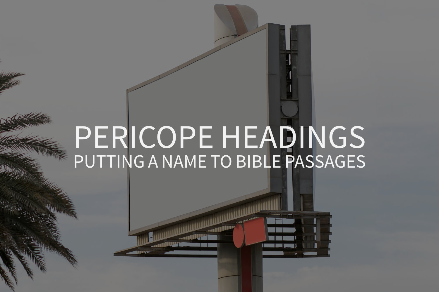 Pericope Headings: Putting a Name to Bible Passages