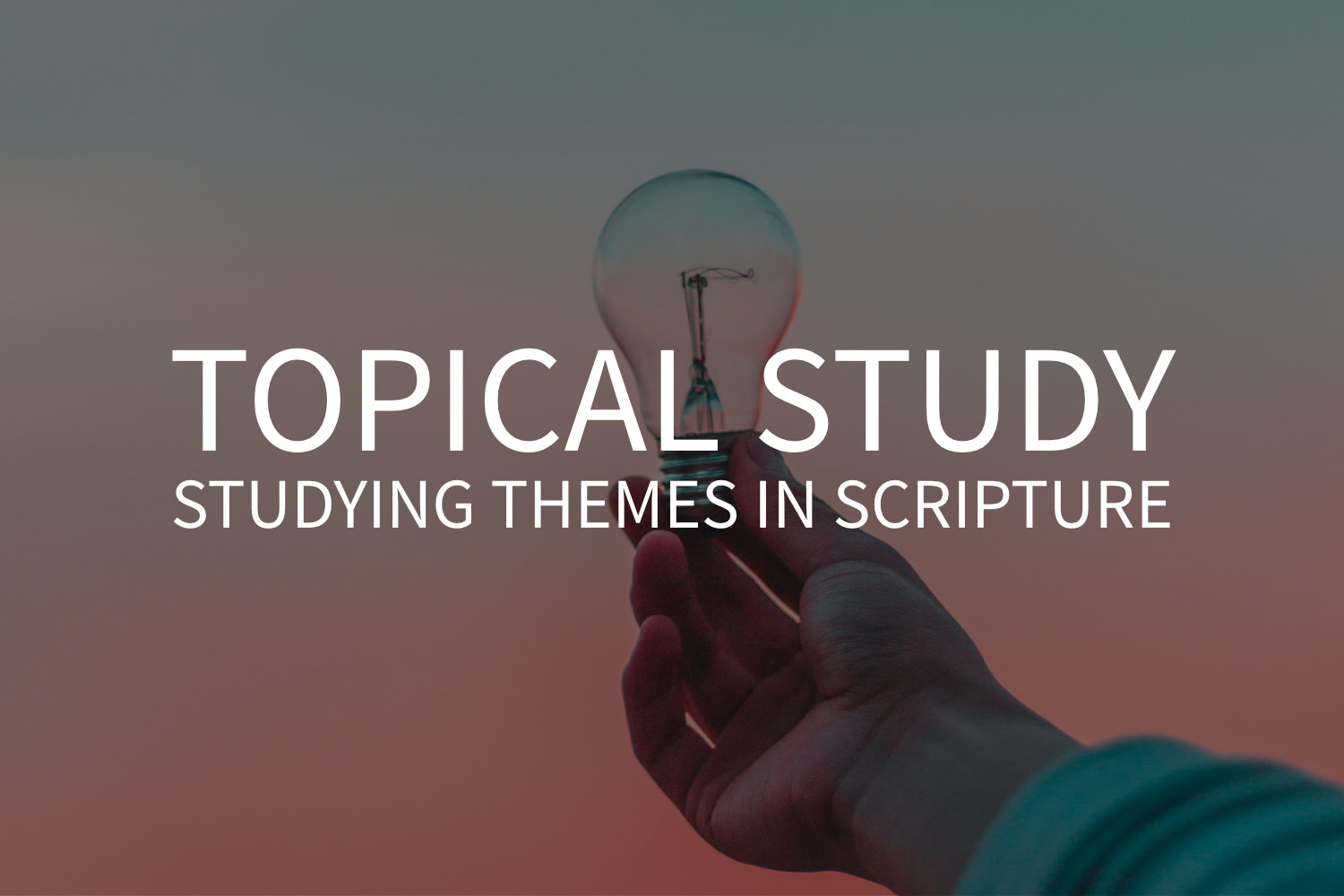 Topical Study: How to Study Themes in Scripture