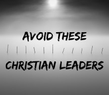 "Avoid These 13 Christian ""Leaders"""
