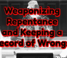 Weaponizing Repentance and Keeping a Record of Wrongs