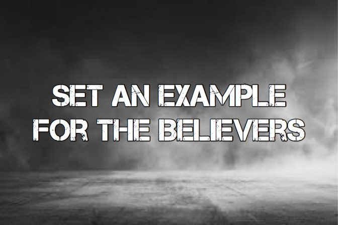 Set An Example, For The Believers