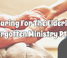 SAL#106 Caring For The Elderly | Forgotten Ministry Pt.2