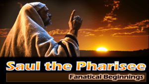 Saul the Pharisee: 5 Part series