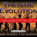 Comprehensive 16 part study on Theistic Evolution (GDE) -School of the Prophets