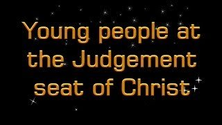 YOUNG PEOPLE AT JUDGEMENT SEAT OF CHRIST