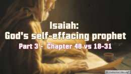 Isaiah: God's Self-effacing Prophet Part 3 - Chapter 40 vs 18-31