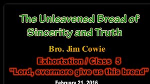 The Unleavened Bread of Sincerity and Truth (5 Parts)