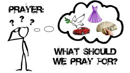 Prayer: What Should We Pray For?