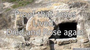 Proof that Jesus Lived, Died and Rose again.