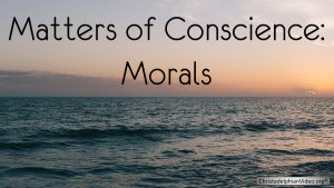 Matters of Conscience: Morals