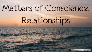 Matters of Conscience: Relationships