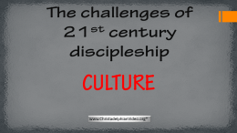 Challenges of 21st Century Discipleship: ' 'Culture''  Part 2 Video post