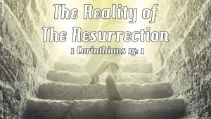 The Reality of The Resurrection: 1 Cor 15: 1 Video post