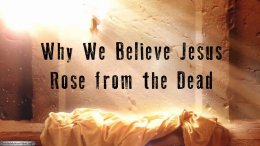 Why We Believe Jesus Rose from the Dead