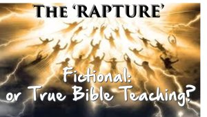 Explored: The 'RAPTURE' Fiction or Bible Teaching?