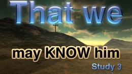 """That we may know Him that is true"" Study 3: The Love of God perfected"