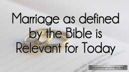 Marriage as defined by the Bible is Relevant for today!