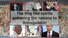 *MUST SEE** -'FROG LIKE SPIRITS' Gathering the Nations to ArmageddonDraft New Video Release