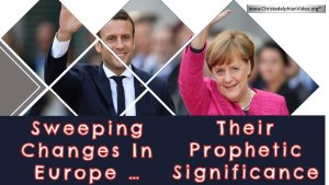 Sweeping Changes in Europe: Their Prophetic Significance Video
