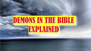 Demons in the Bible explained! Bible Truth New Video Release