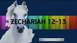The Prophecies of Zechariah 12 - 13