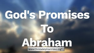 God's Promises To Abraham - What are they Exactly?