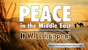 PEACE IN THE MIDDLE EAST -  It 'WILL' Happen
