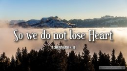 """Thought for March 5th. """" … WE DO NOT LOSE HEART"""""""