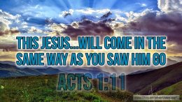 """Thought for April 25th. """"JESUS … WILL COME IN THE SAME WAY AS YOU SAW HIM GO"""""""