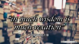"""Thought for April 22nd. """"IN MUCH WISDOM IS MUCH VEXATION'"""