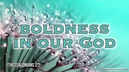 """Thought for May 17th. """"BOLDNESS IN OUR GOD"""""""
