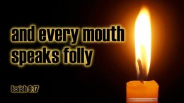 """Thought for May 19th. """"NO COMPASSION … EVERY MOUTH SPEAKS FOLLY"""""""