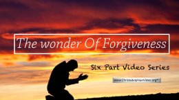 The Wonder of Forgiveness - 6 Videos
