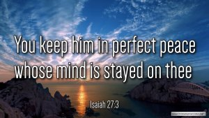 """Thought for June 3rd. """"… IN PERFECT PEACE WHOSE MIND IS STAYED ON THEE"""""""