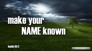 """Thought for July 8th. """"MAKE YOUR NAME KNOWN"""