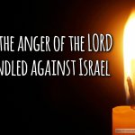 "Thought for August 6th. ""THE ANGER OF THE LORD WAS KINDLED …"""
