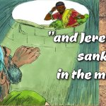 """Thought for August 17th. """"JEREMIAH SANK IN THE MUD"""""""