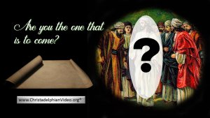 John's Question to Jesus:  Are you the one that is to come?