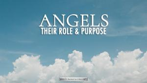 Angels: 6 aspects of their roles considered.