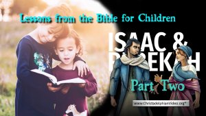 Lesson from the Bible for Children: 'Isaac and Rebekah' Part 2