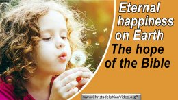 Eternal happiness on earth - the hope of the bible