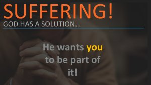 Suffering: God's solution to an age old problem.