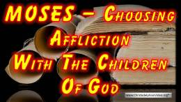 Moses Choosing Affliction With The People of God Heb 11v23-28