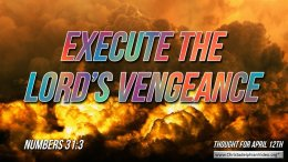 """Daily Readings & Thought for April 12th. """"EXECUTE THE LORD'S VENGEANCE"""""""