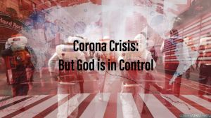 Corona Crisis: But God is in Control